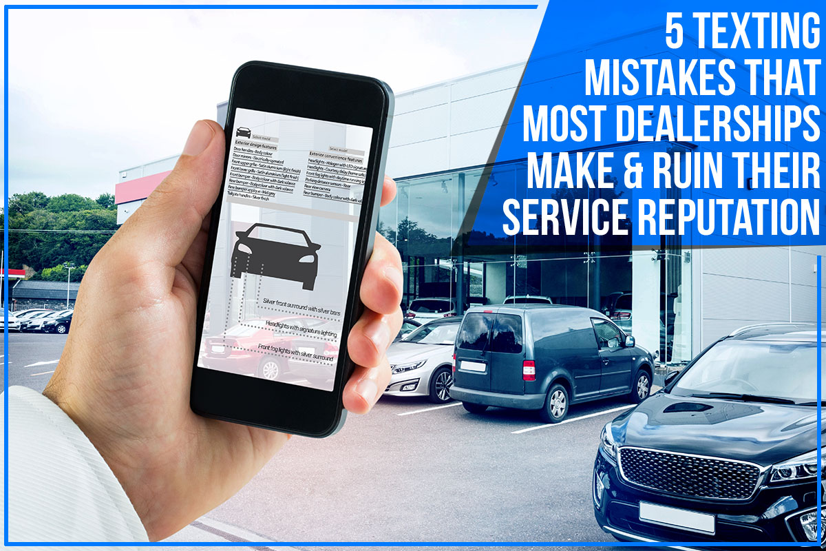 5 Texting Mistakes That Most Dealerships Make & Ruin Their Service Reputation