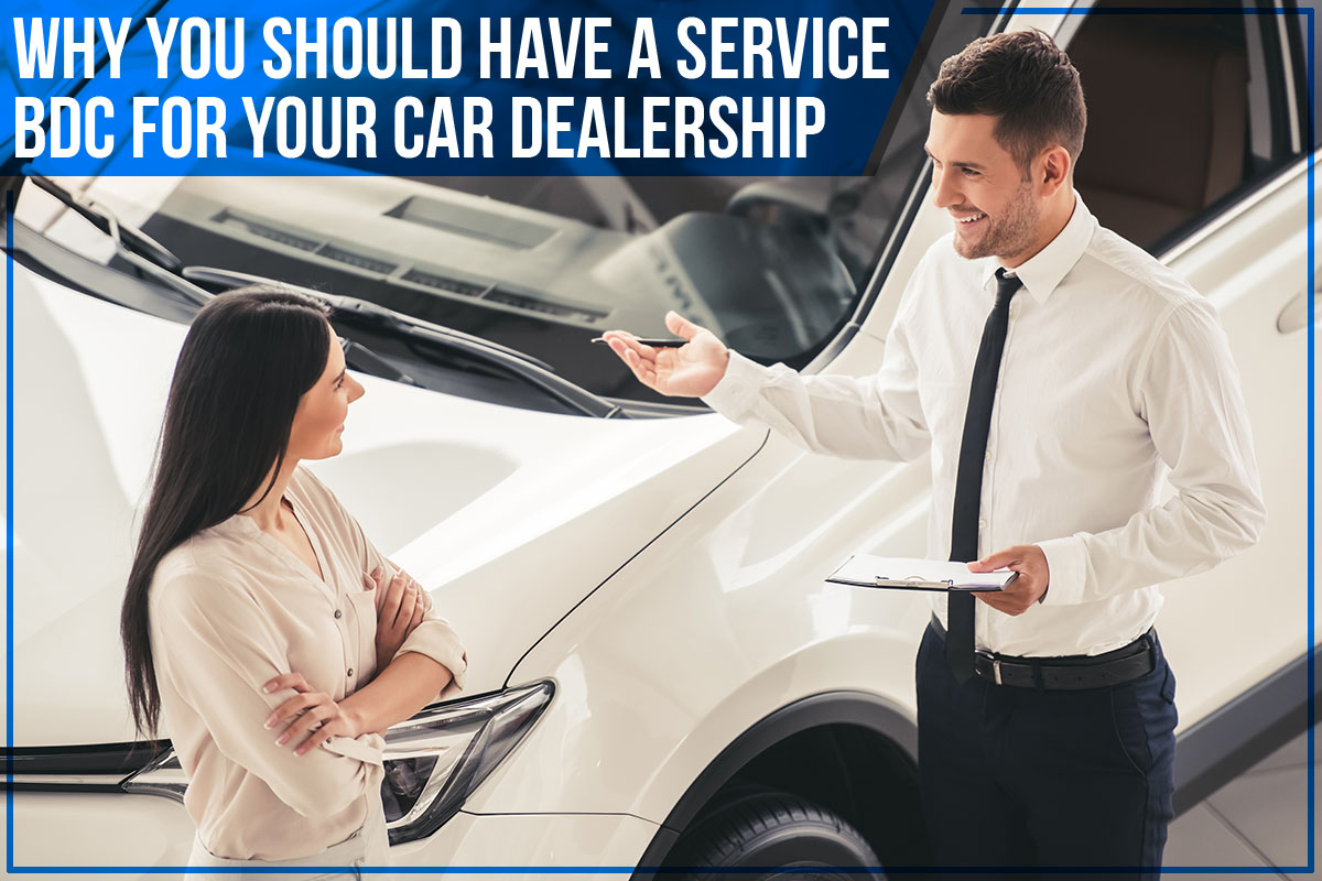 Why You Should Have A Service BDC For Your Car Dealership