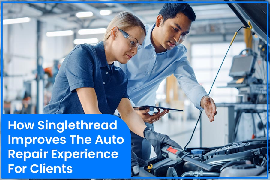 How Singlethread Improves The Auto Repair Experience For Clients