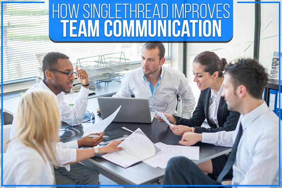 How Singlethread Improves Team Communication