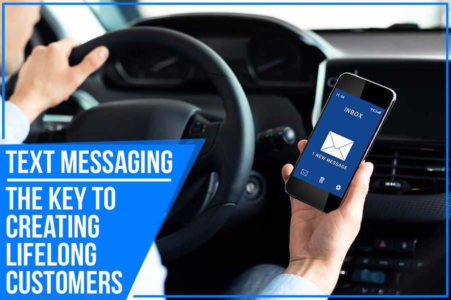 Text Messaging – The Key To Creating Lifelong Customers