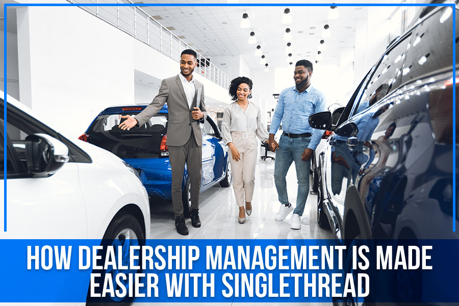 How Dealership Management Is Made Easier With Singlethread