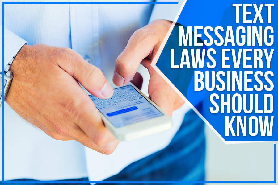 Text Messaging Laws Every Business Should Know