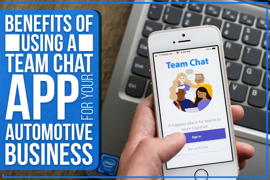 Benefits Of Using A Team Chat App For Your Automotive Business