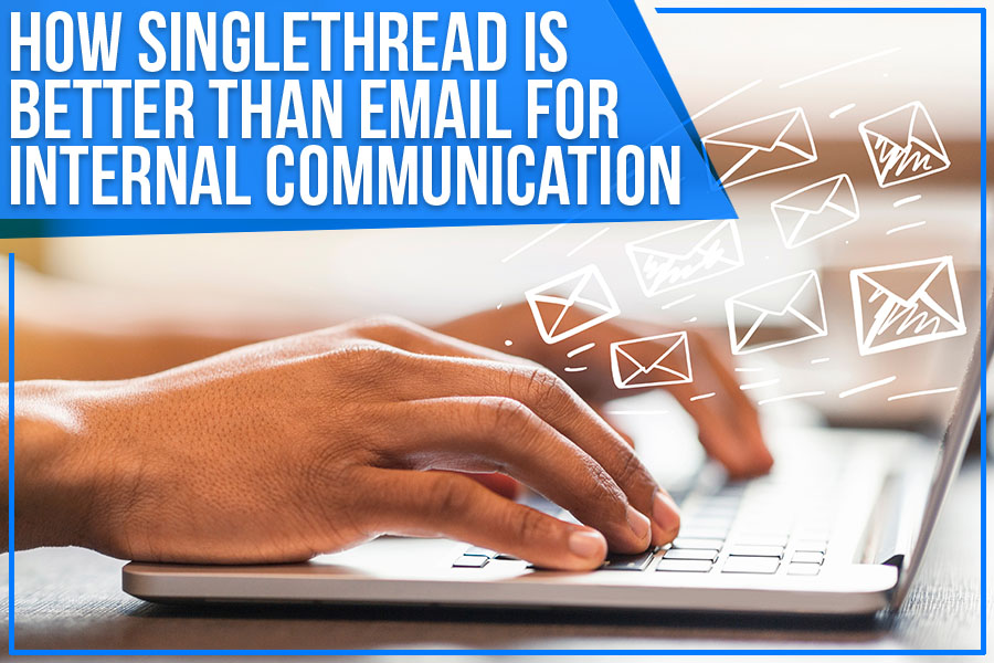How Singlethread Is Better Than Email For Internal Communication