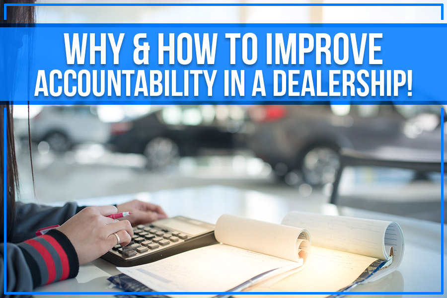 Why & How To Improve Accountability In A Dealership!