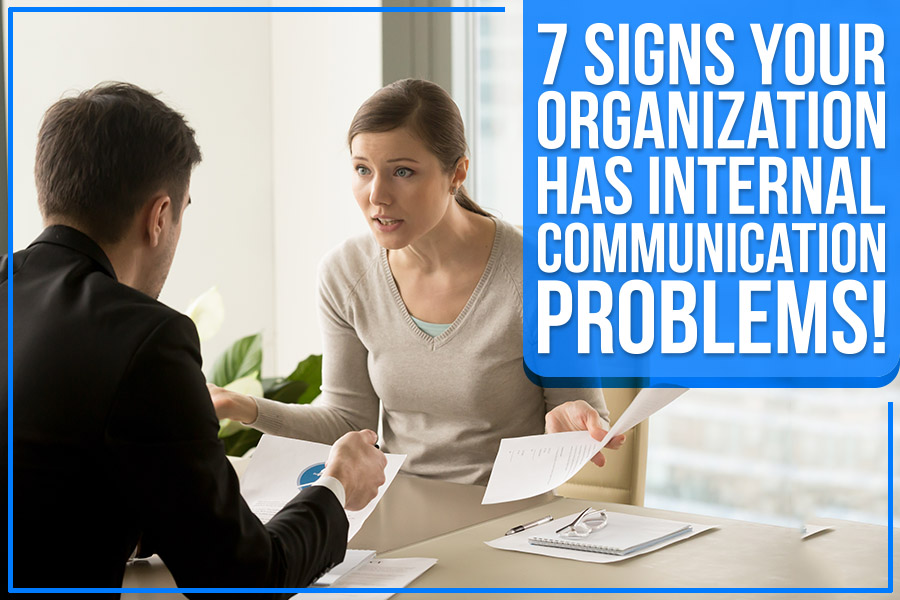 7 Signs Your Organization Has Internal Communication Problems!