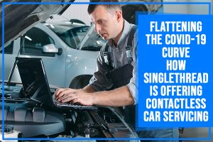Flattening The COVID-19 Curve- How Singlethread Is Offering Contactless Car Servicing