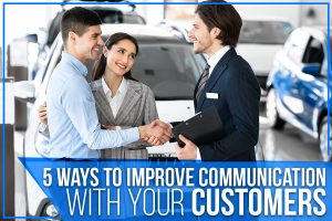 5 Ways To Improve Communication With Your Customers