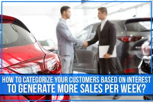 How To Categorize Your Customers Based On Interest To Generate More Sales Per Week?