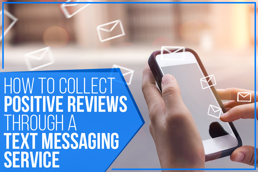 How To Collect Positive Reviews Through A Text Messaging Service