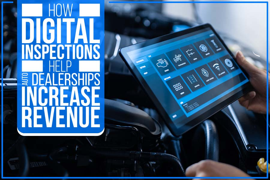 How Digital Inspections Help Auto Dealerships Increase Revenue