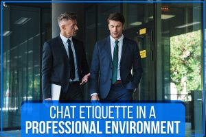 Chat Etiquette In A Professional Environment