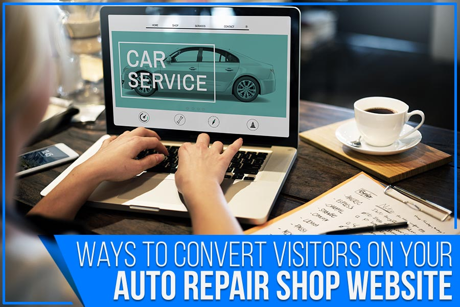 Ways To Convert Visitors On Your Auto Repair Shop Website