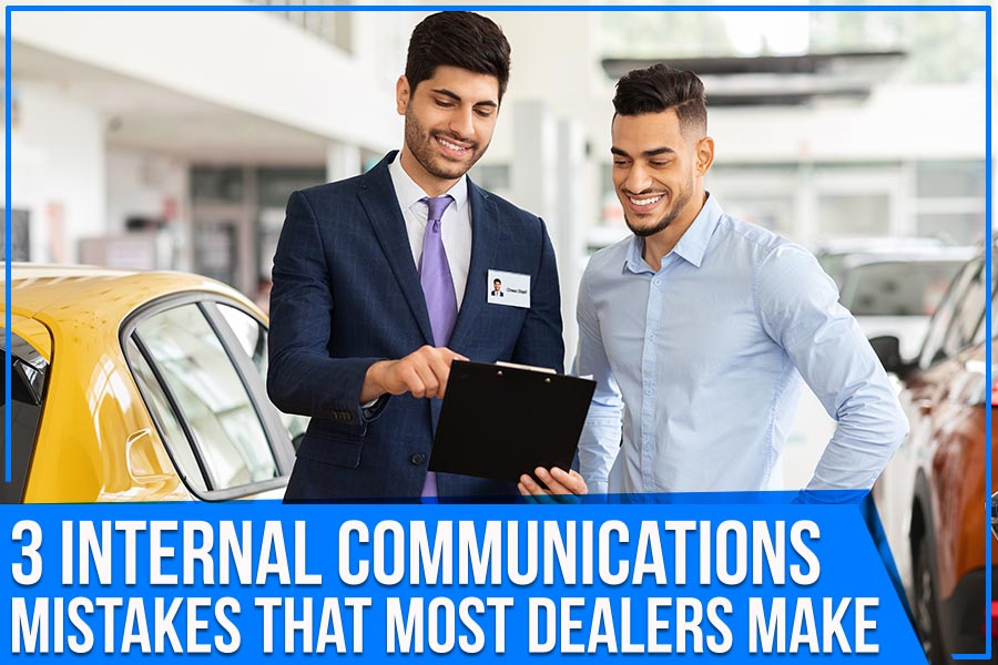 3 Internal Communications Mistakes That Most Dealers Make
