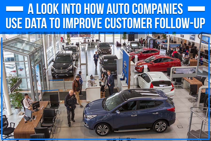 A Look Into How Auto Companies Use Data To Improve Customer Follow-Up