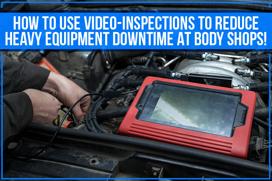 How To Use Video-Inspections To Reduce Heavy Equipment Downtime At Body Shops!